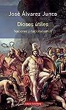 Dioses útiles- rústica: Artículos sobre el nacionalismo (Ensayo)