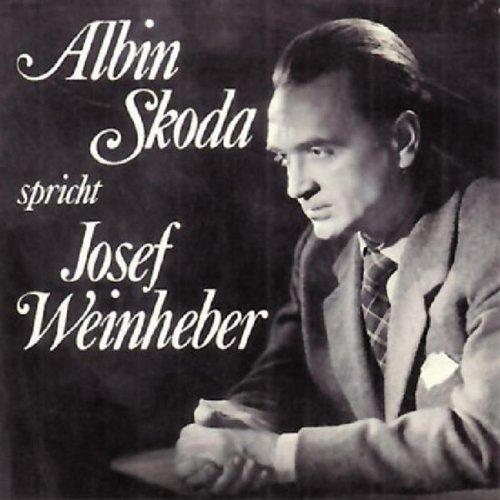 Albin Skoda spricht Josef Weinheber                   Autor:                                                                                                                                 Josef Weinheber                               Sprecher:                                                                                                                                 Albin Skoda                      Spieldauer: 52 Min.     Noch nicht bewertet     Gesamt 0,0