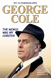 George Cole: My Autobiography - The World Was My Lobster
