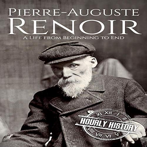 Pierre-Auguste Renoir: A Life from Beginning to End Audiobook By Hourly History cover art