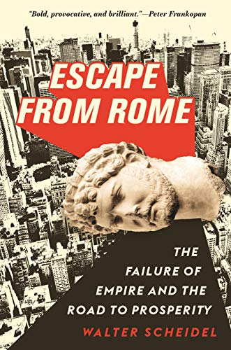 Scheidel, W: Escape from Rome: The Failure of Empire and the Road to Prosperity (The Princeton Economic History of the Western World, Band 94)