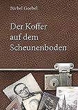 Der Koffer auf dem Scheunenboden: Erinnerungen bis zur Flucht aus der DDR am 20. Dezember 1960