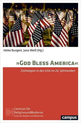 God bless America: Zivilreligion in den USA im 20. Jahrhundert (Religion und Moderne, 8)