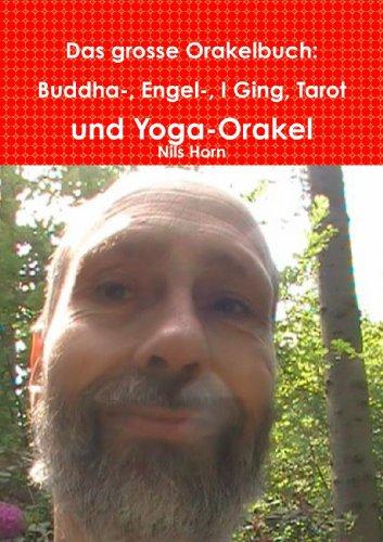 Das Grosse Orakelbuch: Buddha-, Engel-, I Ging, Tarot Und Yoga-Orakel