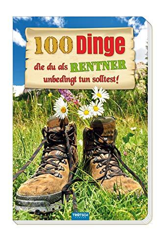 """Das witzige Buch für Rentner """"100 Dinge, die du als Rentner unbedingt tun solltest!"""": Verrückte, neue, entspannte, abenteuerliche, lustige Ideen für Rentner"""