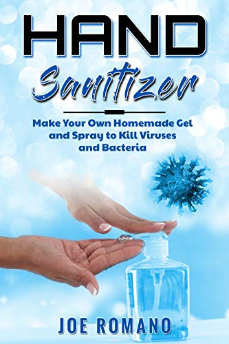 Hand Sanitizer: Make Your Own Homemade Gel and Spray to Kill Viruses and Bacteria