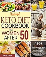 Gourmet Keto Diet Cookbook For Women After 50: 150+ Tasty Low-Carb Recipes to Reverse Aging, Burn Fat and Boost Your Metabolism. Forget Digestive Problems, Acid Reflux and Be Super-Energetic