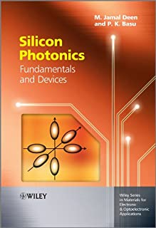 Silicon Photonics: Fundamentals and Devices (Wiley Series in Materials for Electronic & Optoelectronic Applications Book 45)