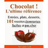 Chocolat ! L'ultime référence. Entrées, plats, desserts, 101 recettes étonnantes faciles et pas cher au chocolat. (French Edition)