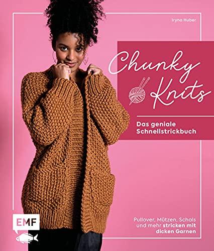 Chunky Knits – das geniale Schnellstrickbuch: Pullover, Mützen, Schals und mehr stricken mit dicken Garnen