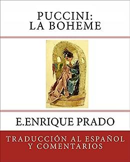 Puccini: La Boheme: Traduccion al Espanol y Comentarios (Opera en Espanol) (Spanish Edition) by [E.Enrique Prado, Luigi Illica, Giuseppe Giacosa]