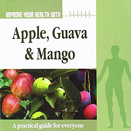 Improve Your Health with Apple, Guava and Mango