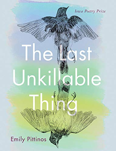 The Last Unkillable Thing (Iowa Poetry Prize)