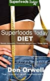 Superfoods Today Diet: Weight Maintenance Diet, Gluten Free Diet, Wheat Free Diet, Heart Healthy Diet, Whole Foods Diet,Antioxidants & Phytochemicals, Low Fat Diet :Weight Loss Eating Plan