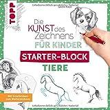 Die Kunst des Zeichnens für Kinder Starter-Block - Tiere: Mit Kreativideen zum Weiterzeichnen
