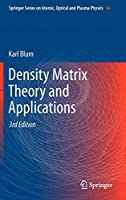 Density Matrix Theory and Applications (Springer Series on Atomic, Optical, and Plasma Physics, 64)