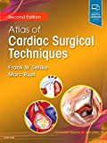 Atlas of Cardiac Surgical Techniques: A Volume in the Surgical Techniques Atlas Series - Frank Sellke MD