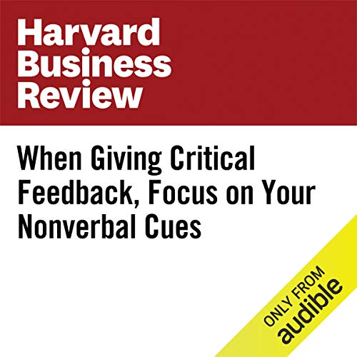 When Giving Critical Feedback, Focus on Your Nonverbal Cues copertina