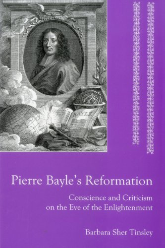 Pierre Bayle's Reformation: Conscience and Criticism on the Eve of the Enlightenment
