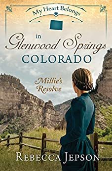 My Heart Belongs in Glenwood Springs, Colorado: Millie's Resolve by [Rebecca Jepson]