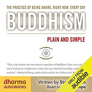 Buddhism Plain and Simple                   By:                                                                                                                                 Steve Hagen                               Narrated by:                                                                                                                                 William Hope                      Length: 4 hrs and 58 mins     287 ratings     Overall 4.6