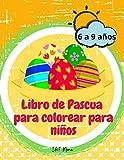 Libro de Pascua para colorear para niños: Increíble libro de actividades de Pascua para niños/niñas con conejitos, huevos, cestas | Imágenes bonitas y ... 6-9 | Niños, preescolares y niños pequeños