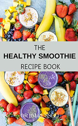 THE HEALTHY SMOOTHIE RECIPE BOOK: Definitive Guide On How To Make Your Delicious Smoothies To Lose Weight And Stay Healthy (English Edition)
