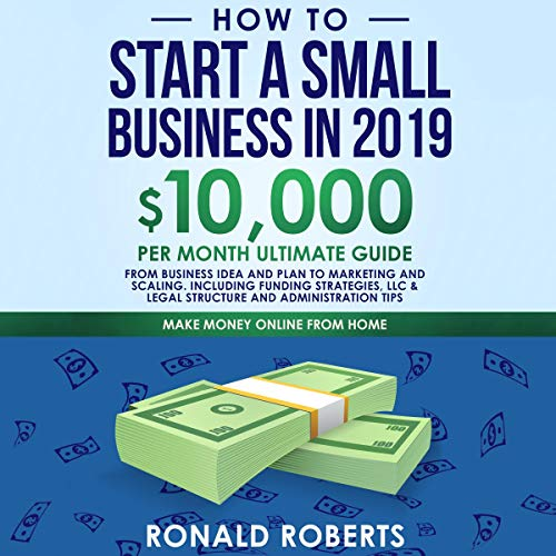 How to Start a Small Business in 2019: 10,000 per Month Ultimate Guide audiobook cover art