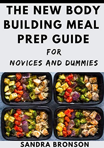 The New Body Building Meal Prep Guide For Novices And Dummies