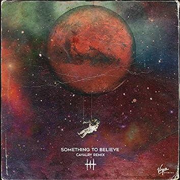 Something To Believe (Cavalry Remix)