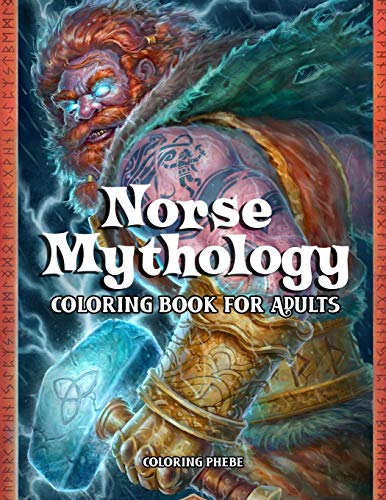 Norse Mythology Coloring Book for Adults: An Adult Coloring Book with Fantasy Heroes, Mythological Creatures, Gorgeous Goddesses, Warrior Gods and Many More Designed For Stress Relief & Relaxations!