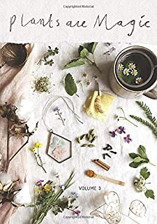 Plants Are Magic Magazine - Volume 3: For makers, dreamers & plant lovers