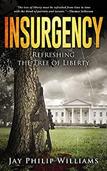 Insurgency: Refreshing the Tree of Liberty by [Jay Philip Williams]