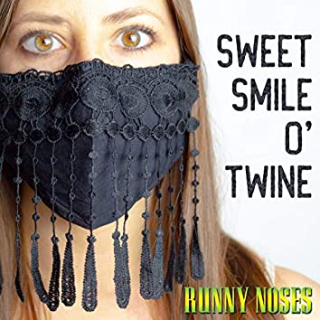 Sweet Smile O' Twine (feat. Runny Noses)