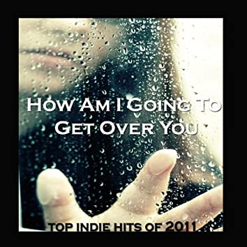 How Am I Going To Get Over You - Single