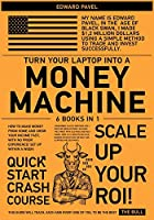 Turn Your Laptop Into a Money-Machine [6 in 1]: How to Make Money from Home and Grow Your Income Fast, with No Prior Experience! Set up Within a Week!
