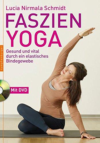 Faszien-Yoga: Gesund und vital durch ein elastisches Bindegewebe