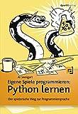 Eigene Spiele programmieren – Python lernen: Der spielerische Weg zur Programmiersprache - Al Sweigart