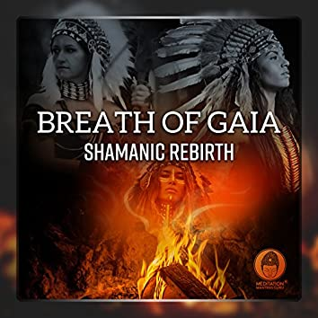 Breath of Gaia: Shamanic Rebirth - Travelling Souls, Sacred Totem, Connecting with Animal Spirits