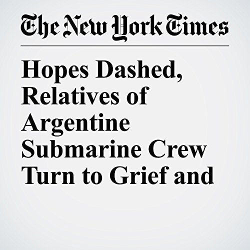 Hopes Dashed, Relatives of Argentine Submarine Crew Turn to Grief and Anger audiobook cover art