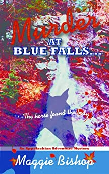 Murder at Blue Falls, the Horse Found the Body (Appalachian Adventure Mysteries Book 1) by [Maggie Bishop]