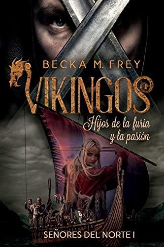 Vikingos: Hijos de la furia y la pasión: Novela de romance histórico, de erótica y de Vikingos.