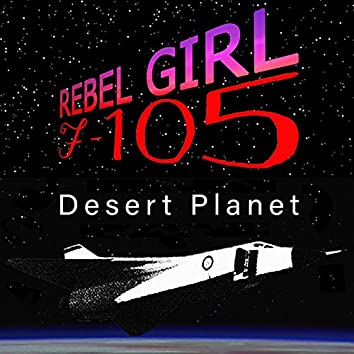 Rebel Girl / Desert Planet