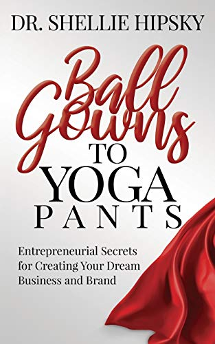 Compare Textbook Prices for Ball Gowns to Yoga Pants: Entrepreneurial Secrets for Creating Your Dream Business and Brand  ISBN 9781642798401 by Hipsky, Dr. Shellie