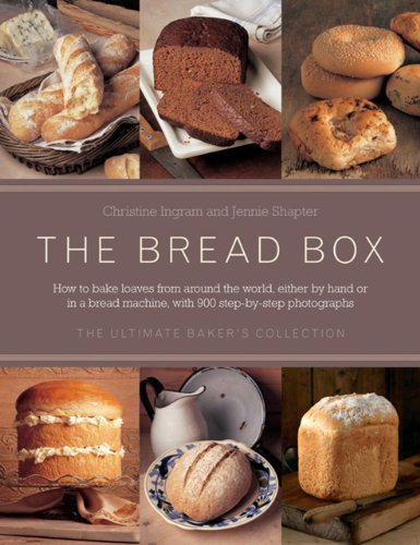 The Bread Box: The Ultimate Baker's Collection: Breads Of The World, The Baker's Guide To Bread, And Baking In A Bread Machine