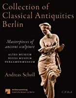 Collection of Classical Antiquities Berlin: Masterpieces of ancient sculpture