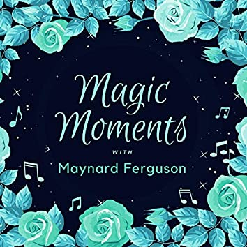 Magic Moments with Maynard Ferguson