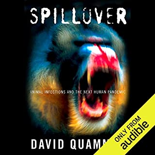 Spillover                   By:                                                                                                                                 David Quammen                               Narrated by:                                                                                                                                 Jonathan Yen                      Length: 20 hrs and 47 mins     694 ratings     Overall 4.6