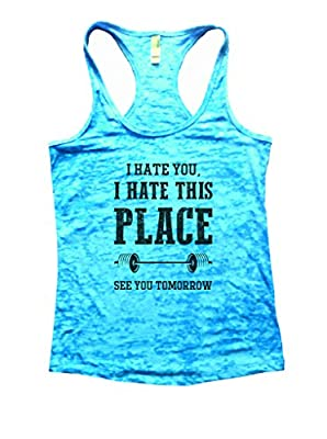 I hate You I Hate This Place See You Tomorrow Women's Fitness Gym Burnout Tank Top