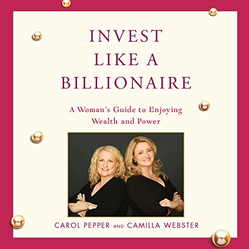 Invest Like a Billionaire                   By:                                                                                                                                 Carol Pepper,                                                                                        Camilla Webster                               Narrated by:                                                                                                                                 Carol Pepper,                                                                                        Camilla Webster                      Length: 1 hr and 22 mins     2 ratings     Overall 4.0